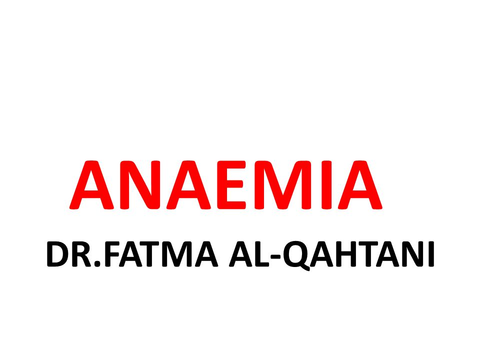 ANAEMIA DR.FATMA AL-QAHTANI