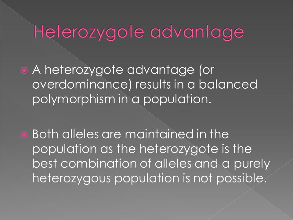  A heterozygote advantage (or overdominance) results in a balanced polymorphism in a population.