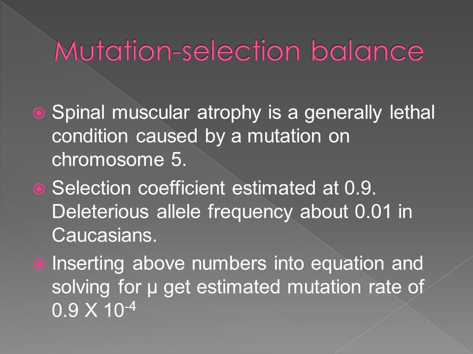  Spinal muscular atrophy is a generally lethal condition caused by a mutation on chromosome 5.