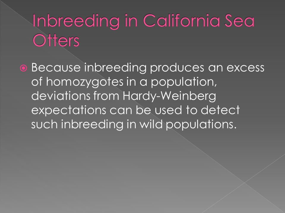  Because inbreeding produces an excess of homozygotes in a population, deviations from Hardy-Weinberg expectations can be used to detect such inbreeding in wild populations.
