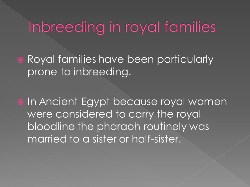  Royal families have been particularly prone to inbreeding.