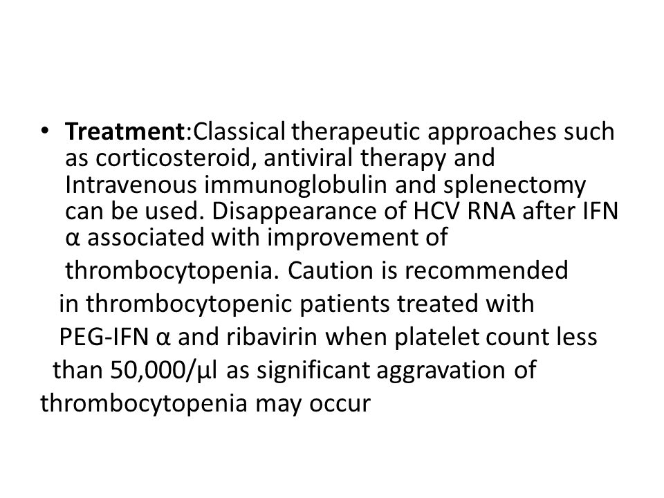 Treatment:Classical therapeutic approaches such as corticosteroid, antiviral therapy and Intravenous immunoglobulin and splenectomy can be used. Disap