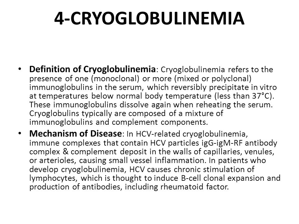 4-CRYOGLOBULINEMIA Definition of Cryoglobulinemia : Cryoglobulinemia refers to the presence of one (monoclonal) or more (mixed or polyclonal) immunogl