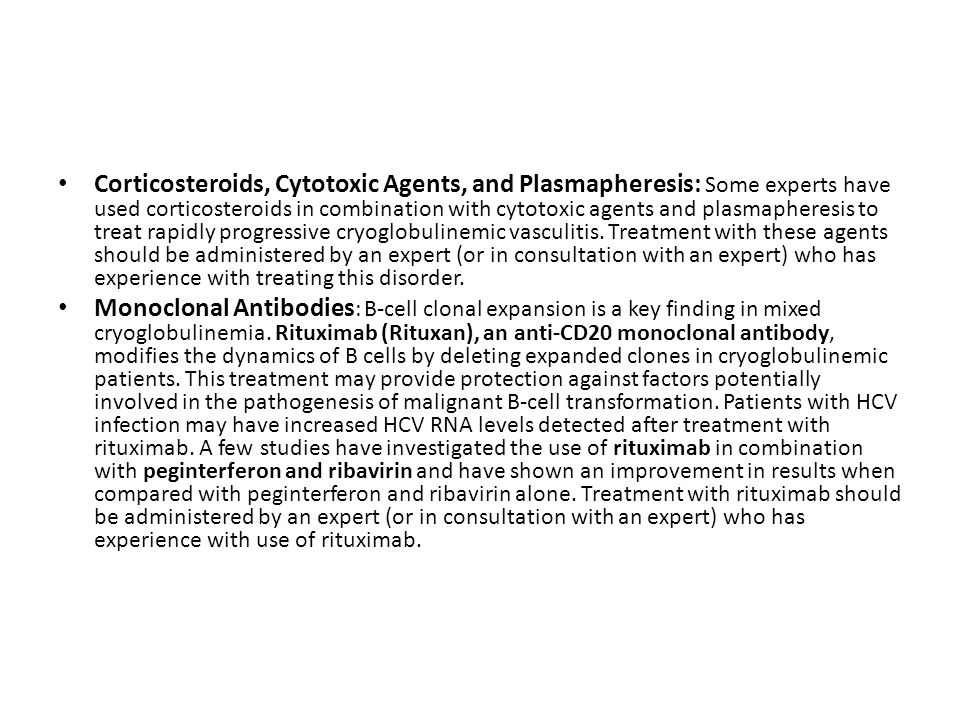 Corticosteroids, Cytotoxic Agents, and Plasmapheresis: Some experts have used corticosteroids in combination with cytotoxic agents and plasmapheresis