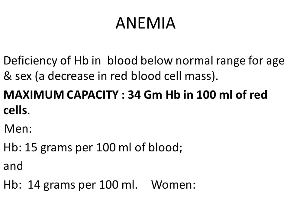 ANEMIA Deficiency of Hb in blood below normal range for age & sex (a decrease in red blood cell mass).
