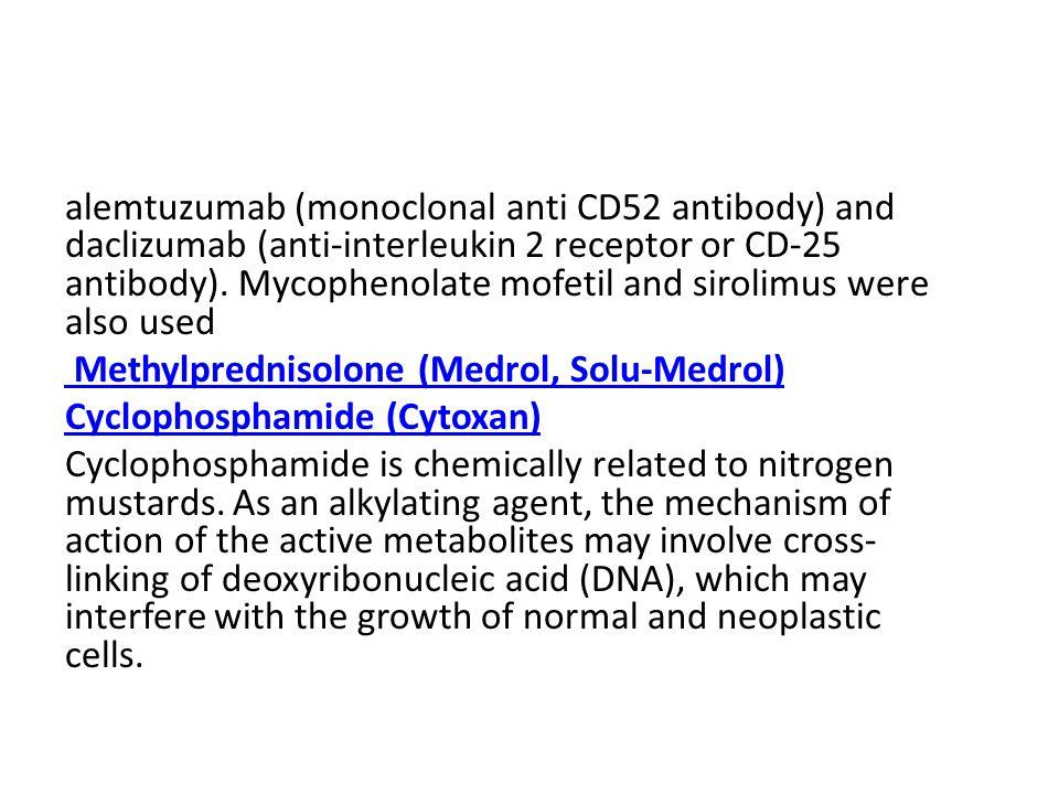 alemtuzumab (monoclonal anti CD52 antibody) and daclizumab (anti-interleukin 2 receptor or CD-25 antibody).