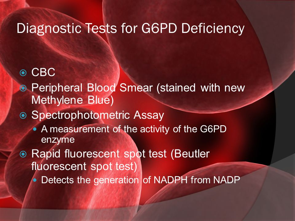 Therapy and Prognosis for G6PD Deficiency  Avoid or discontinue use of an oxidant drug  Transfusion after a hemolytic episode  The prognosis for patients with G6PD deficiency is good with no complications as long as the use of oxidant drugs is discontinued.