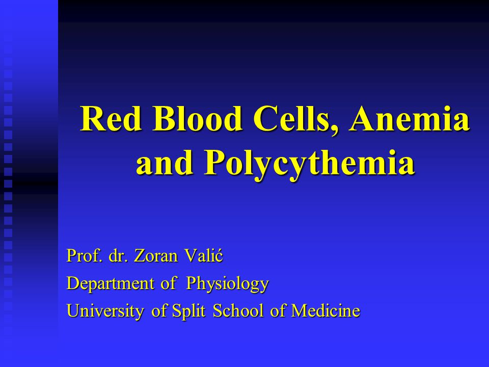Red Blood Cells, Anemia and Polycythemia Prof. dr. Zoran Valić Department of Physiology University of Split School of Medicine