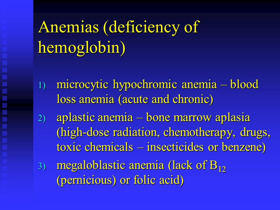 Anemias (deficiency of hemoglobin) 1) microcytic hypochromic anemia – blood loss anemia (acute and chronic) 2) aplastic anemia – bone marrow aplasia (