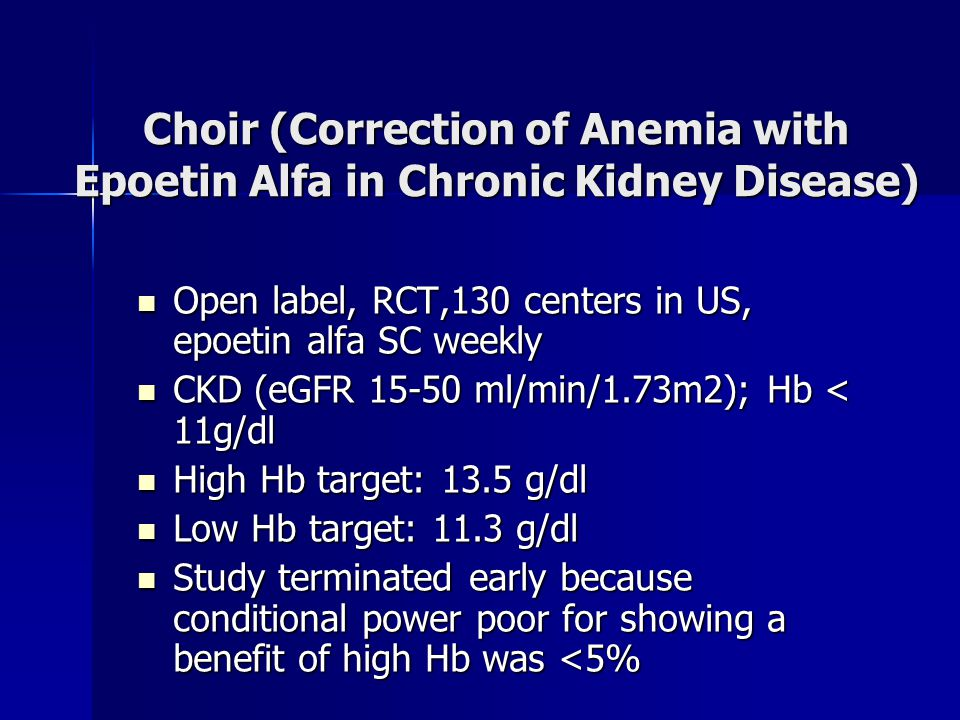 Open label, RCT,130 centers in US, epoetin alfa SC weekly Open label, RCT,130 centers in US, epoetin alfa SC weekly CKD (eGFR 15-50 ml/min/1.73m2); Hb
