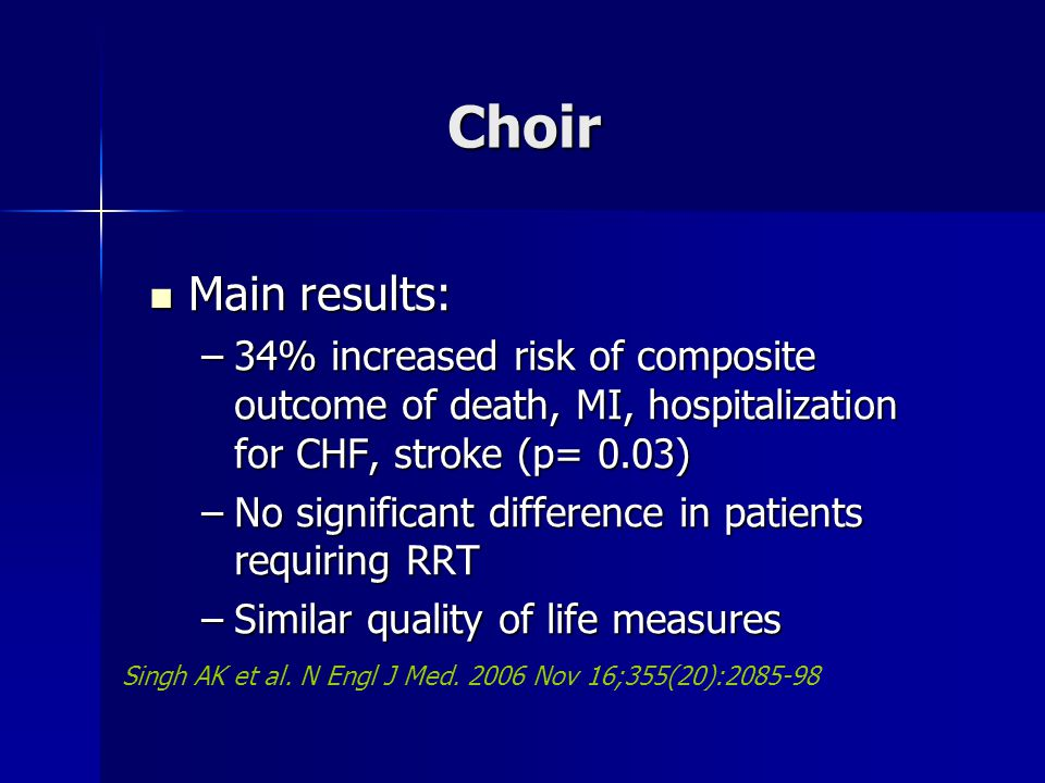 Choir Main results: Main results: –34% increased risk of composite outcome of death, MI, hospitalization for CHF, stroke (p= 0.03) –No significant dif