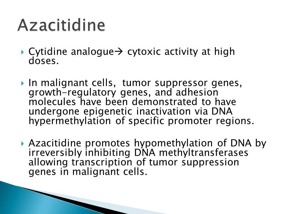  Cytidine analogue  cytoxic activity at high doses.