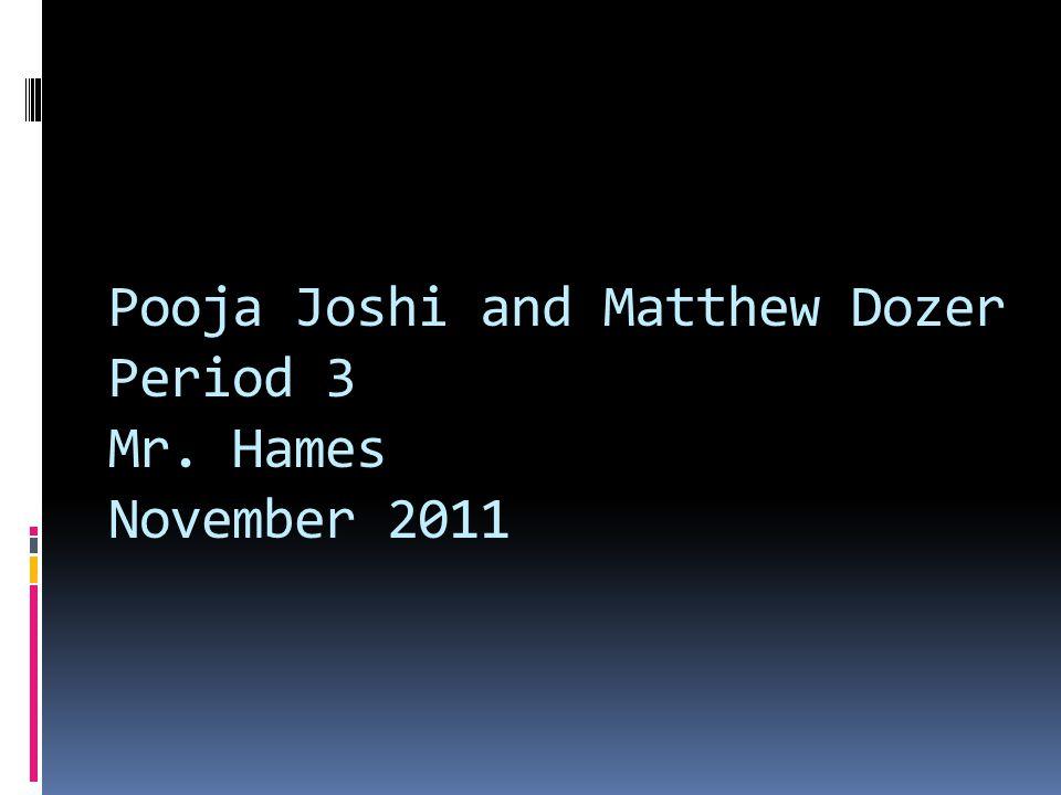 Pooja Joshi and Matthew Dozer Period 3 Mr. Hames November 2011