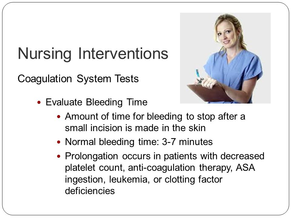 Nursing Interventions Coagulation System Tests Evaluate Bleeding Time Amount of time for bleeding to stop after a small incision is made in the skin N