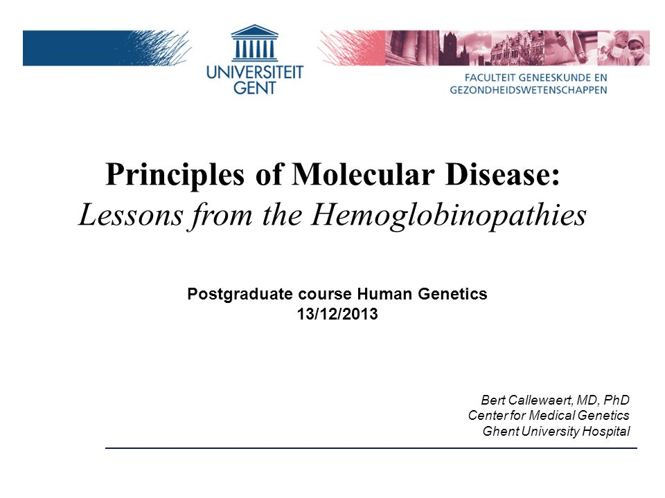 Postgraduate course Human Genetics 13/12/2013 Bert Callewaert, MD, PhD Center for Medical Genetics Ghent University Hospital Principles of Molecular D