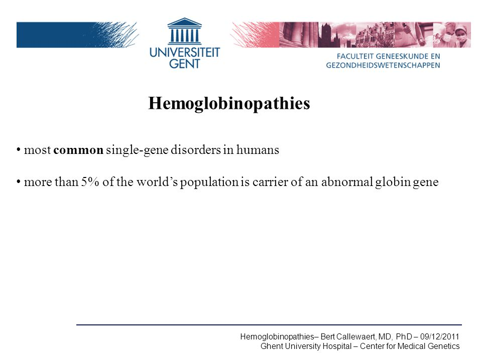 Hemoglobinopathies most common single-gene disorders in humans more than 5% of the world's population is carrier of an abnormal globin gene Hemoglobin