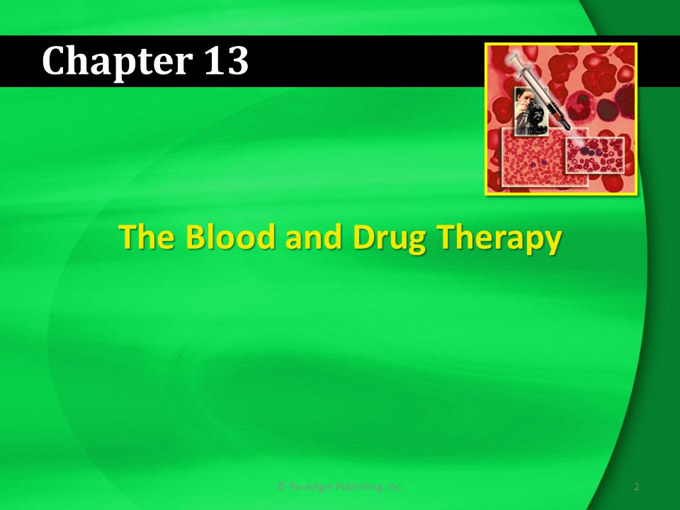 2© Paradigm Publishing, Inc. Chapter 13 The Blood and Drug Therapy