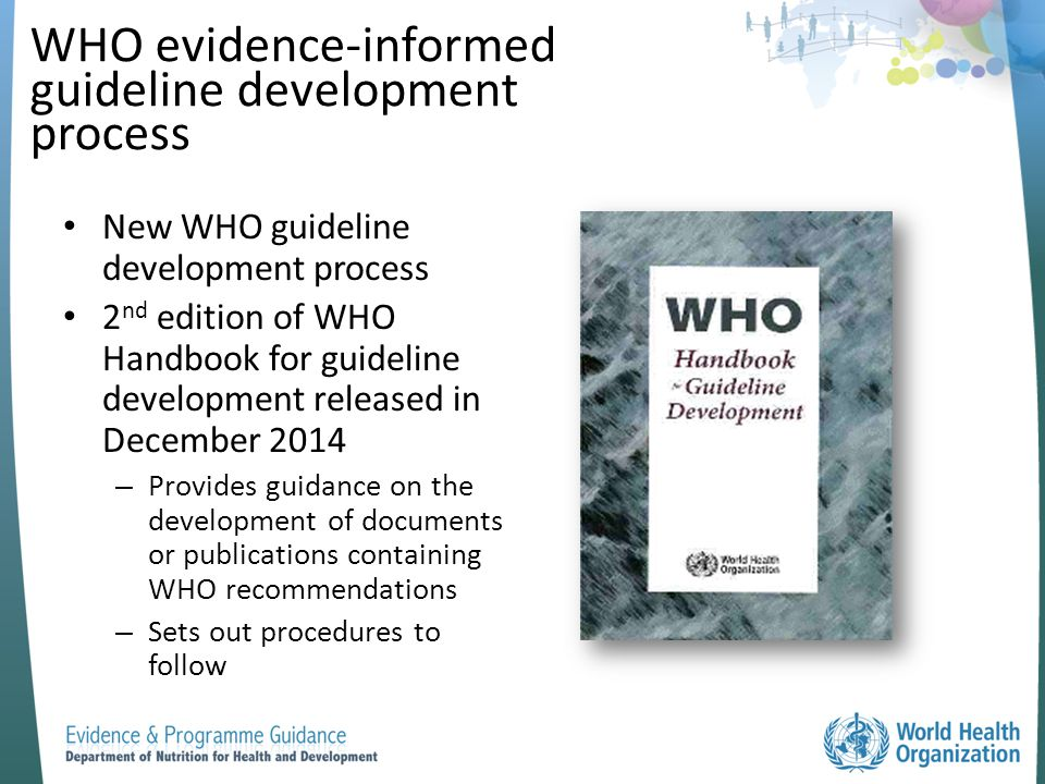 WHO evidence-informed guideline development process New WHO guideline development process 2 nd edition of WHO Handbook for guideline development relea