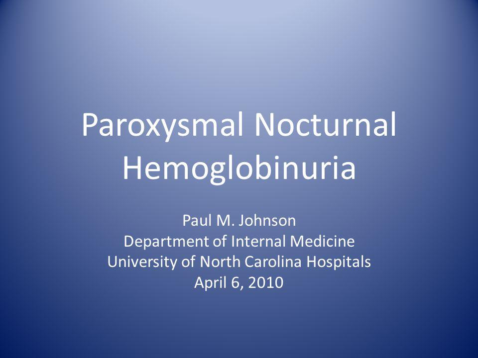 Paroxysmal Nocturnal Hemoglobinuria Paul M.