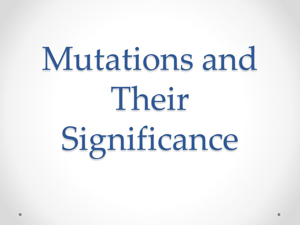 Mutations and Their Significance