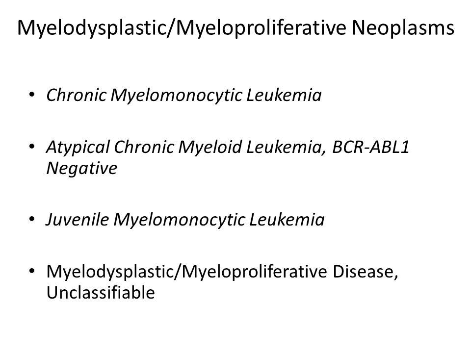 Myelodysplastic/Myeloproliferative Neoplasms Chronic Myelomonocytic Leukemia Atypical Chronic Myeloid Leukemia, BCR-ABL1 Negative Juvenile Myelomonocy