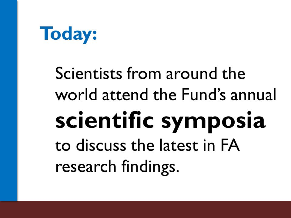 Scientists from around the world attend the Fund's annual scientific symposia to discuss the latest in FA research findings.