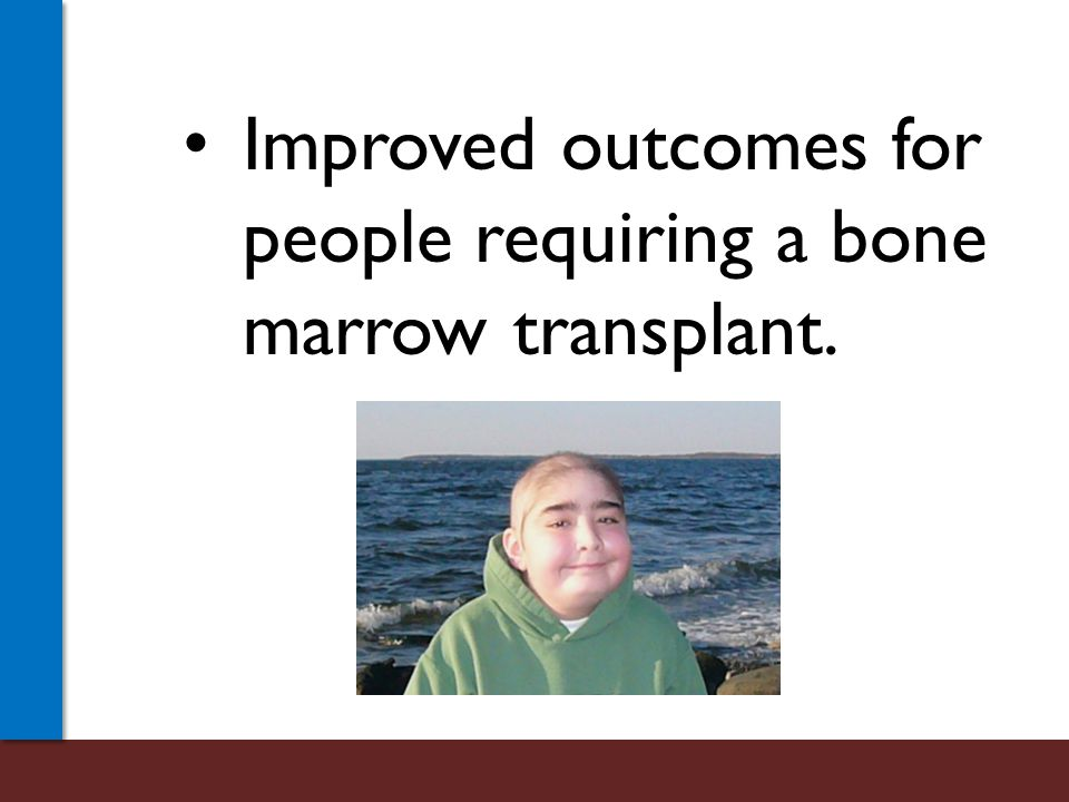 Improved outcomes for people requiring a bone marrow transplant.