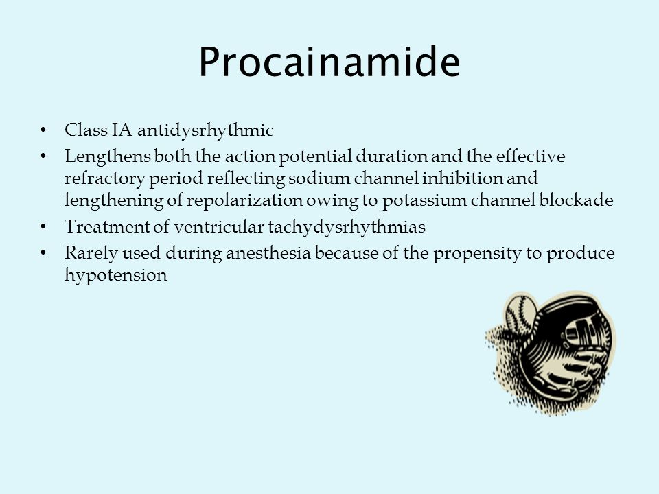 Procainamide Class IA antidysrhythmic Lengthens both the action potential duration and the effective refractory period reflecting sodium channel inhibition and lengthening of repolarization owing to potassium channel blockade Treatment of ventricular tachydysrhythmias Rarely used during anesthesia because of the propensity to produce hypotension