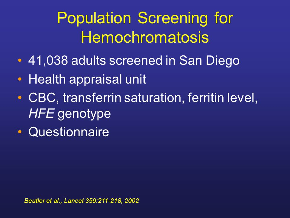 41,038 adults screened in San Diego Health appraisal unit CBC, transferrin saturation, ferritin level, HFE genotype Questionnaire Population Screening