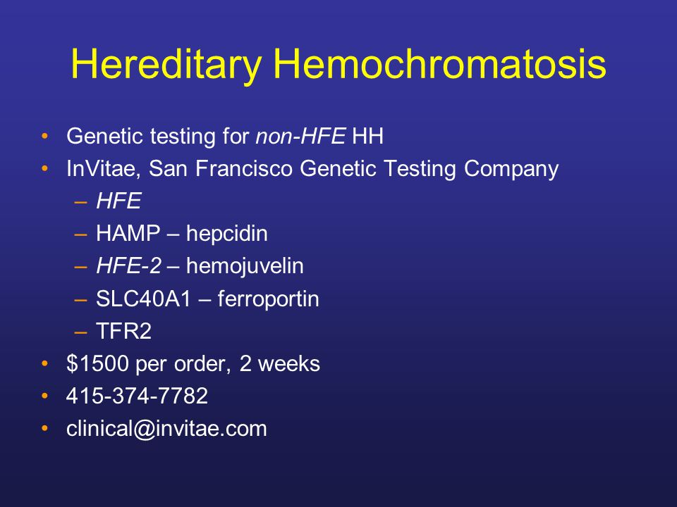 Hereditary Hemochromatosis Genetic testing for non-HFE HH InVitae, San Francisco Genetic Testing Company –HFE –HAMP – hepcidin –HFE-2 – hemojuvelin –S