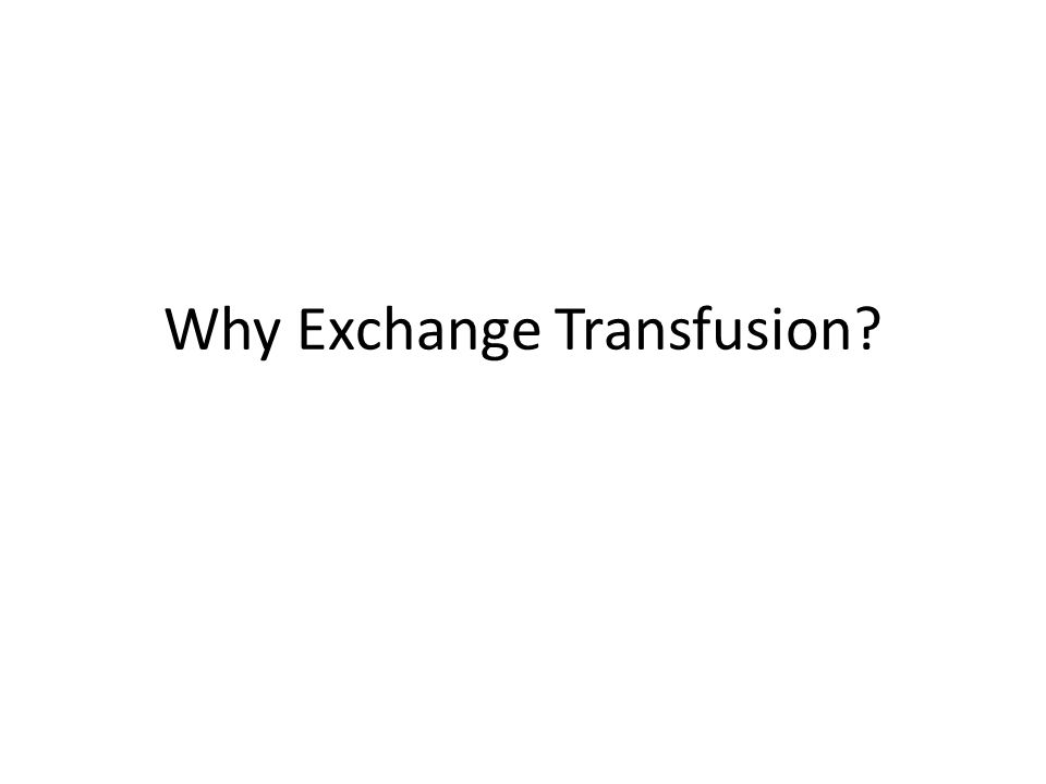 Why Exchange Transfusion?