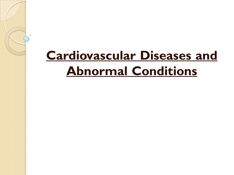 Cardiovascular Diseases and Abnormal Conditions