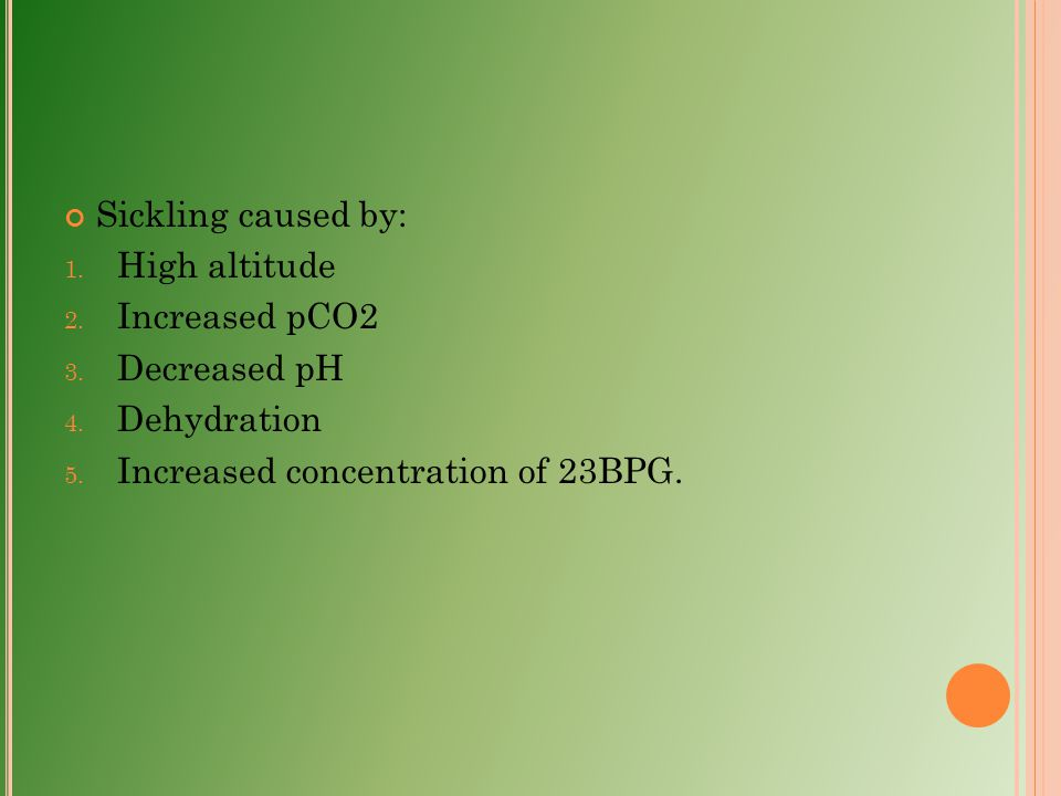 Sickling caused by: 1. High altitude 2. Increased pCO2 3. Decreased pH 4. Dehydration 5. Increased concentration of 23BPG.
