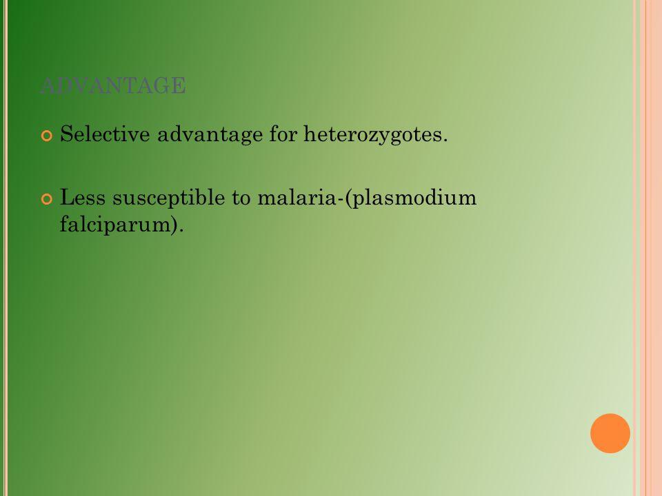ADVANTAGE Selective advantage for heterozygotes. Less susceptible to malaria-(plasmodium falciparum).