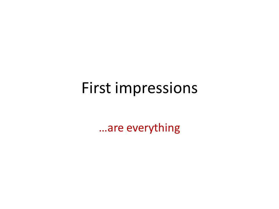 First impressions …are everything