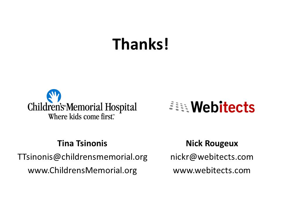 Tina Tsinonis TTsinonis@childrensmemorial.org www.ChildrensMemorial.org Nick Rougeux nickr@webitects.com www.webitects.com Thanks!
