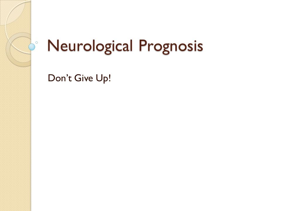 Neurological Prognosis Don't Give Up!