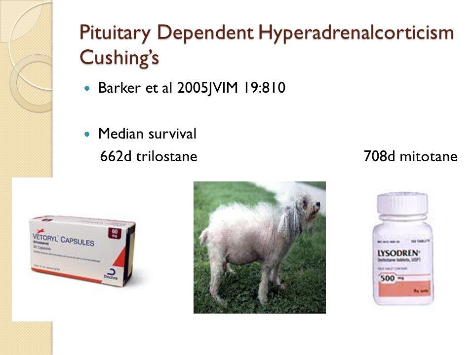 Pituitary Dependent Hyperadrenalcorticism Cushing's Barker et al 2005JVIM 19:810 Median survival 662d trilostane708d mitotane