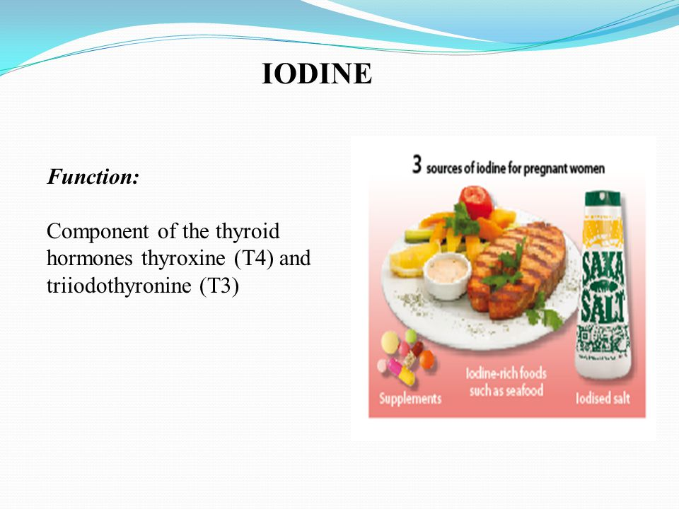 IODINE Function: Component of the thyroid hormones thyroxine (T4) and triiodothyronine (T3)