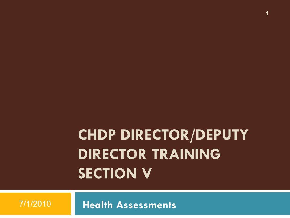 1 CHDP DIRECTOR/DEPUTY DIRECTOR TRAINING SECTION V 7/1/2010 1 Health Assessments