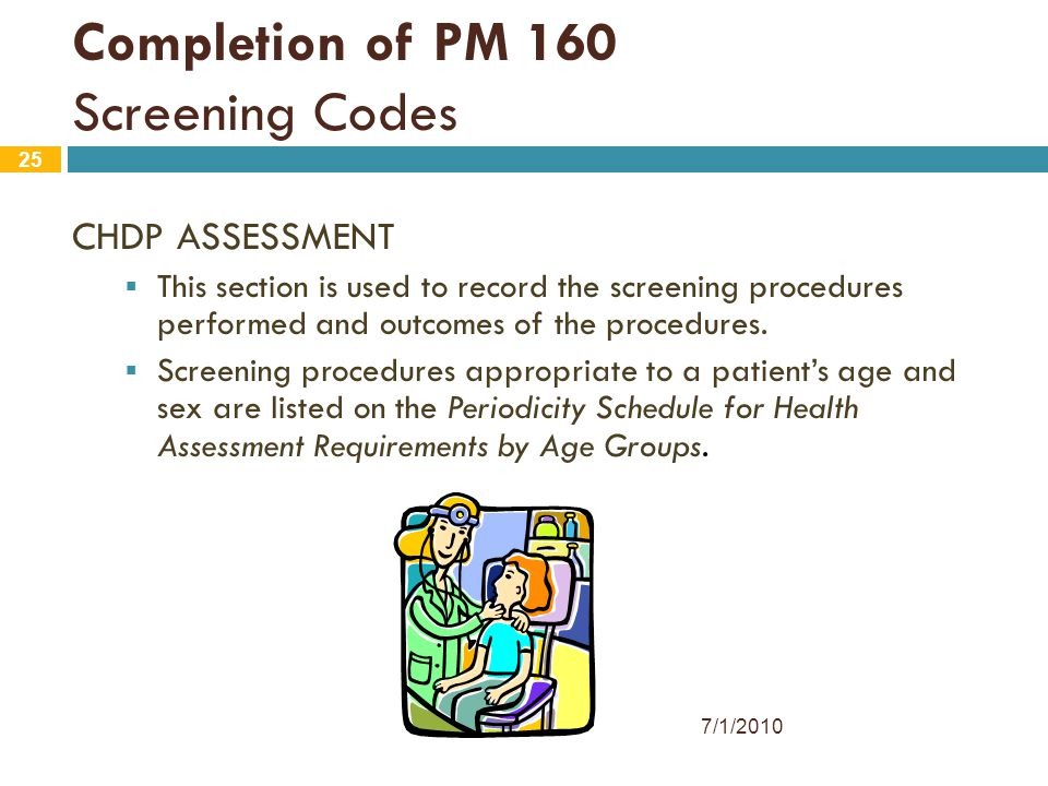 25 CHDP ASSESSMENT  This section is used to record the screening procedures performed and outcomes of the procedures.  Screening procedures appropri