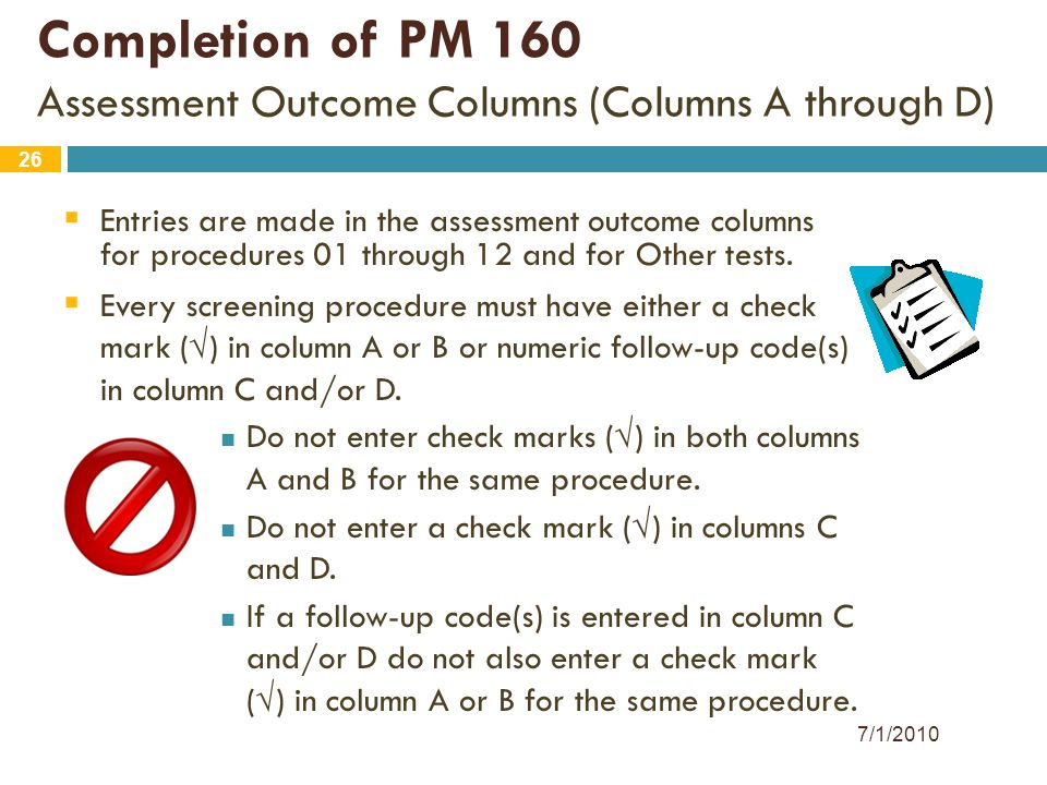 26 Completion of PM 160 Assessment Outcome Columns (Columns A through D)  Entries are made in the assessment outcome columns for procedures 01 throug