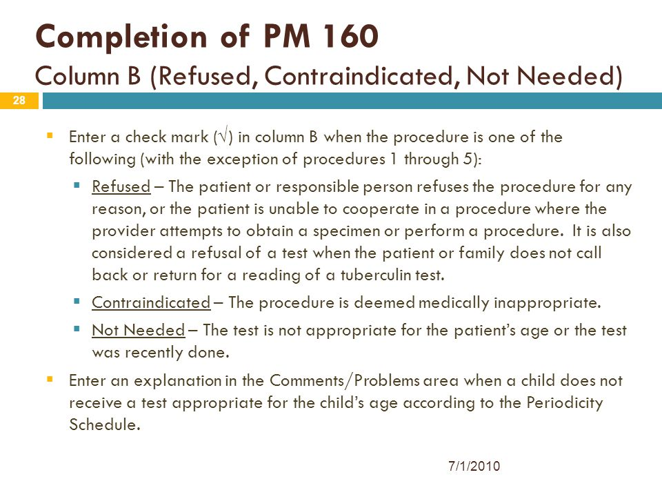 28 Completion of PM 160 Column B (Refused, Contraindicated, Not Needed)  Enter a check mark (√) in column B when the procedure is one of the followin