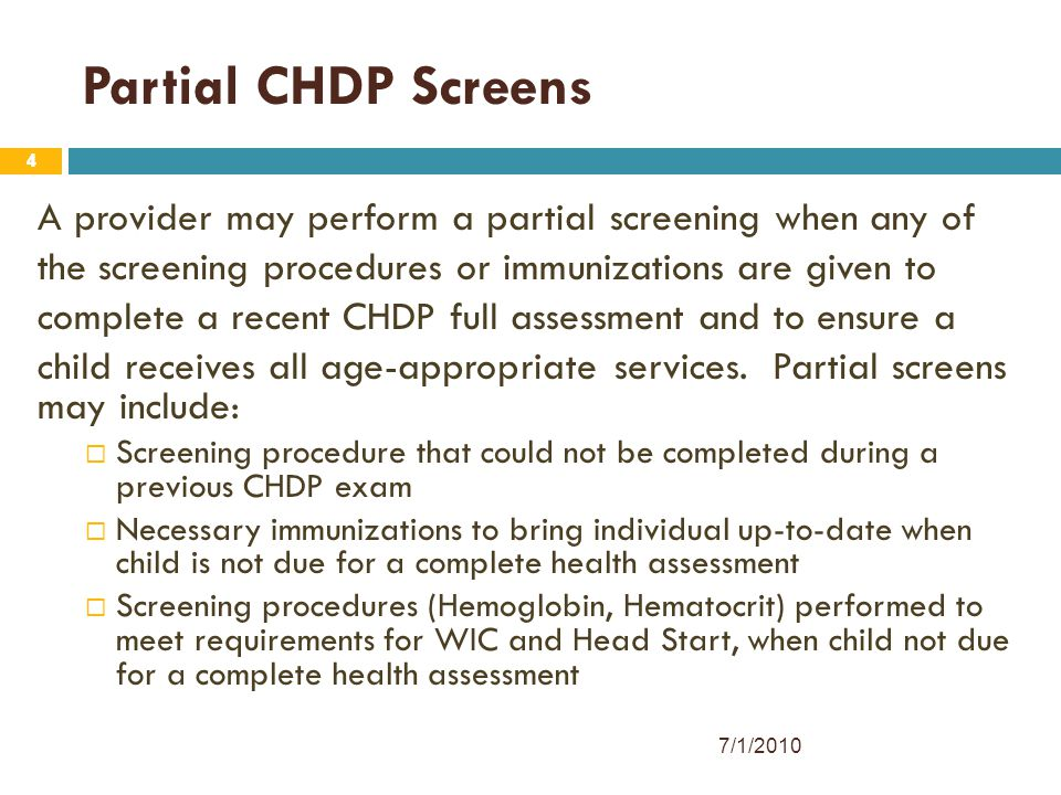 4 Partial CHDP Screens 4 A provider may perform a partial screening when any of the screening procedures or immunizations are given to complete a rece