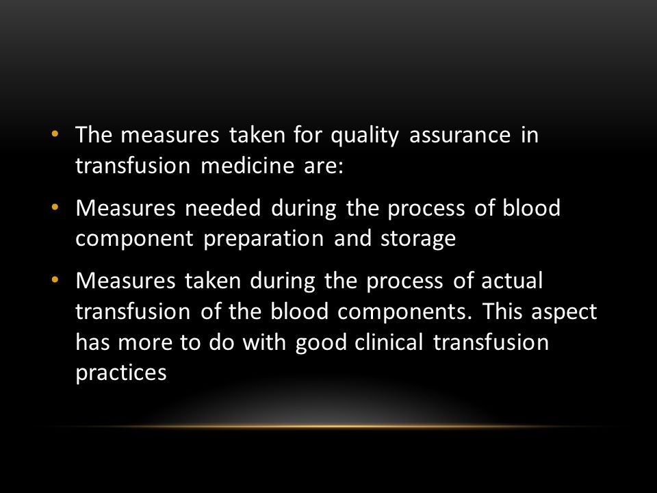 The measures taken for quality assurance in transfusion medicine are: Measures needed during the process of blood component preparation and storage Me