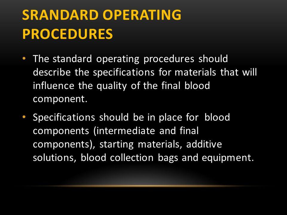 SRANDARD OPERATING PROCEDURES The standard operating procedures should describe the specifications for materials that will influence the quality of th