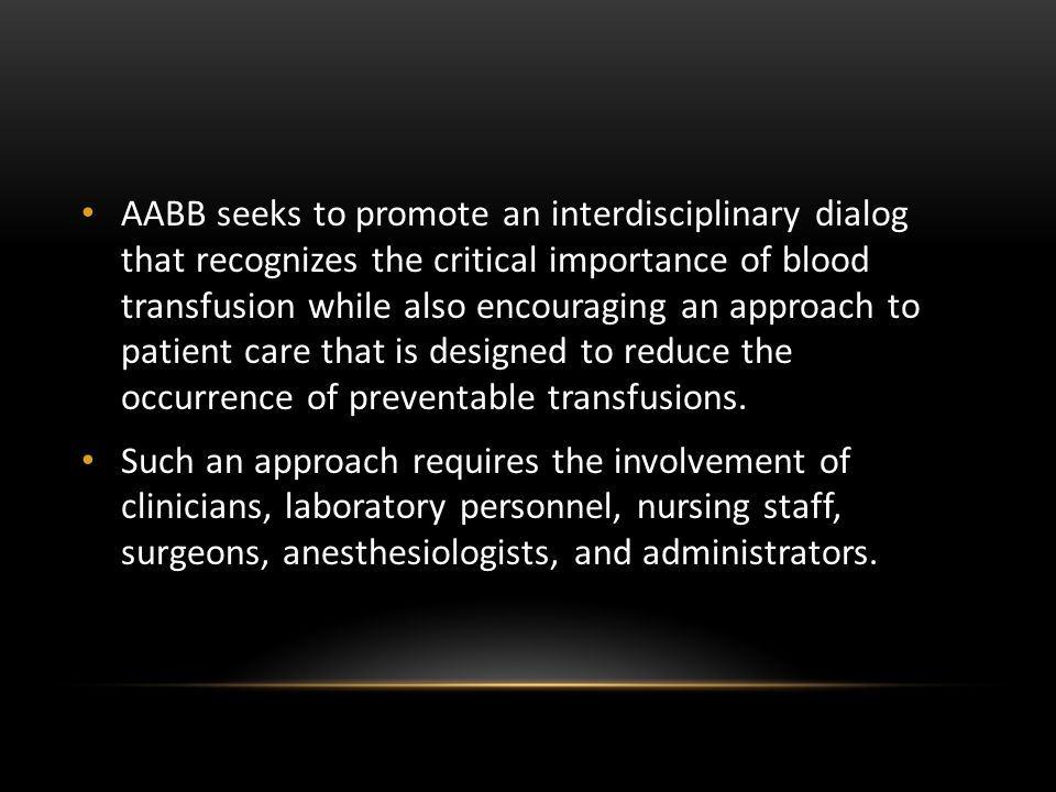 AABB seeks to promote an interdisciplinary dialog that recognizes the critical importance of blood transfusion while also encouraging an approach to p