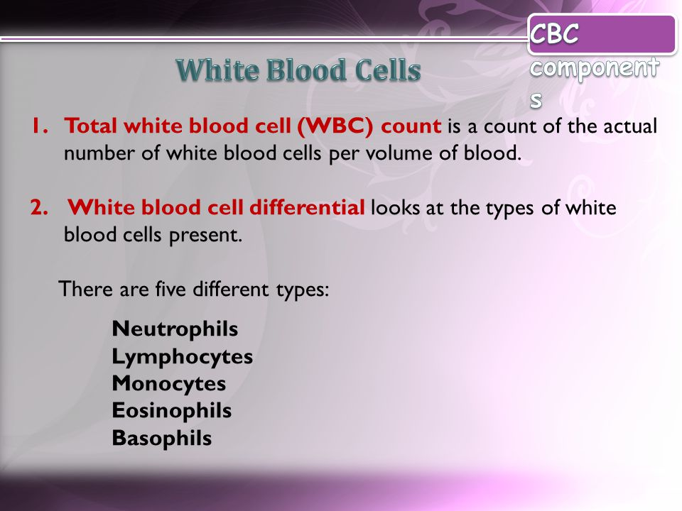 1.Total white blood cell (WBC) count is a count of the actual number of white blood cells per volume of blood. 2. White blood cell differential looks