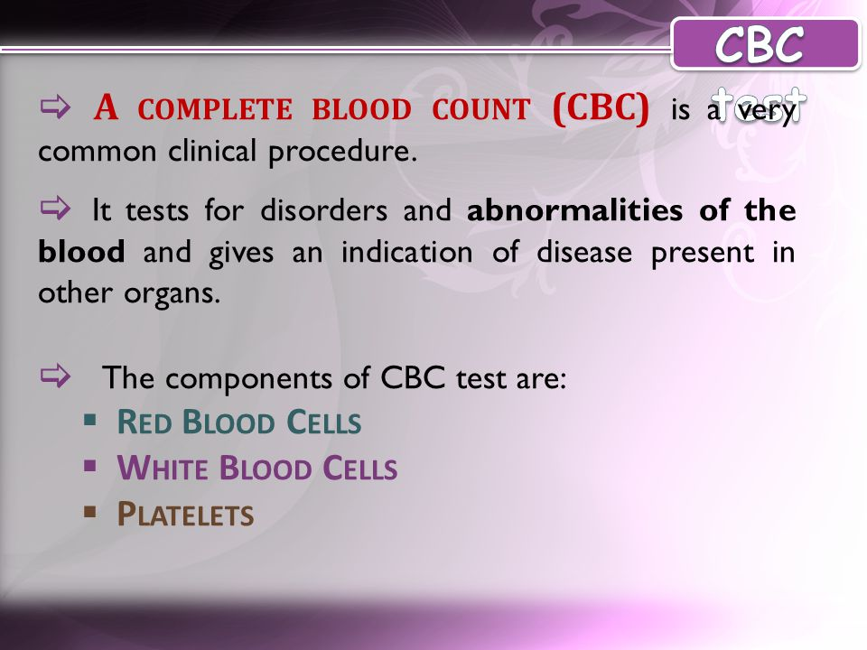  A COMPLETE BLOOD COUNT (CBC) is a very common clinical procedure.  It tests for disorders and abnormalities of the blood and gives an indication of