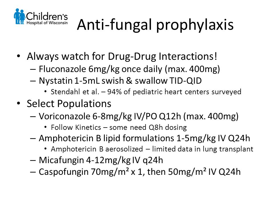 Anti-fungal prophylaxis Always watch for Drug-Drug Interactions.